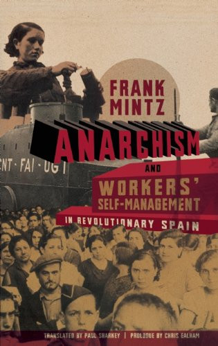 Anarchism and Workers' Self-Management in Revolutionary Spain - Frank Mintz