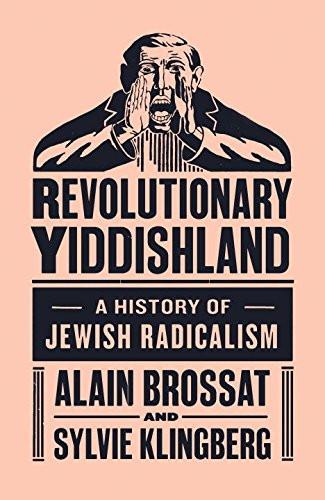 Revolutionary Yiddishland: A History of Jewish Radicalism (Hardback) - Alain Brossat