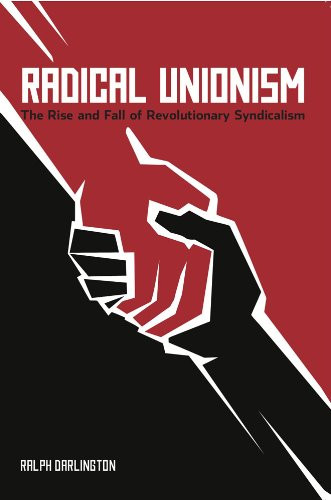 Radical Unionism : The Rise and Fall of Revolutionary Syndicalism - Ralph Darlington