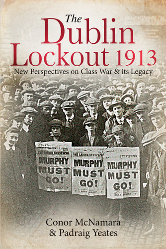 The Dublin Lockout 1913 new perspectives on class war & its legacy