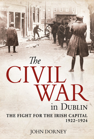 The Civil War in Dublin: The Fight for the Irish Capital, 1922–1924