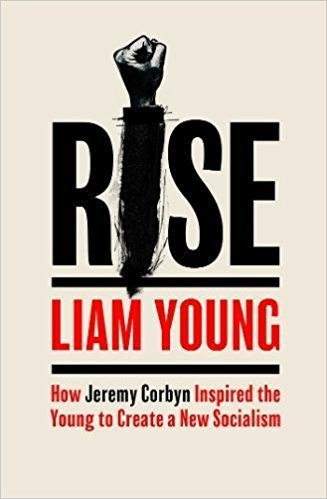 Rise: How Jeremy Corbyn Inspired the Young to Create a New Socialism