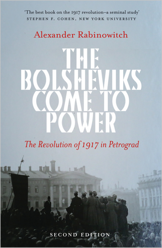 The Bolsheviks Come to Power - New Edition The Revolution of 1917 in Petrograd