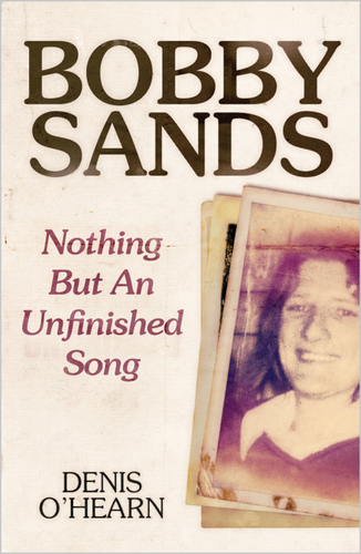 Bobby Sands - New Edition Nothing But an Unfinished Song