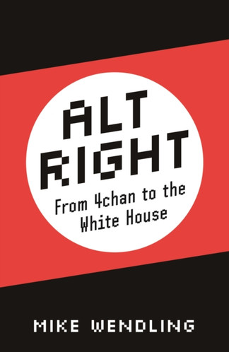 Alt-Right : From 4chan to the White House