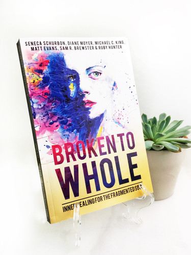 Broken to Whole: Inner Healing for the Fragmented Soul