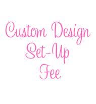 Custom Design Set-Up Fee