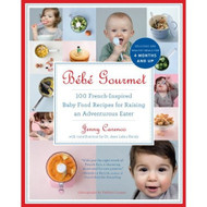 Bébé Gourmet: 100 French-Inspired Baby Food Recipes For Raising an Adventurous Eater (Paperback)
