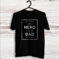 Father's Day Quotes Hero Custom T Shirt Tank Top Men and Woman