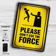 "Star Wars Please Don´t Use The Force iPad 2 3 4 iPad Mini 1 2 3 4 iPad Air 1 2 | Samsung Galaxy Tab 10.1"" Tab 2 7"" Tab 3 7"" Tab 3 8"" Tab 4 7"" Case"