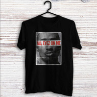 All Eyez On Me Custom T Shirt Tank Top Men and Woman