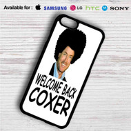 Welcome Back Coxer iPhone 4/4S 5 S/C/SE 6/6S Plus 7| Samsung Galaxy S4 S5 S6 S7 NOTE 3 4 5| LG G2 G3 G4| MOTOROLA MOTO X X2 NEXUS 6| SONY Z3 Z4 MINI| HTC ONE X M7 M8 M9 M8 MINI CASE