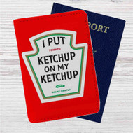 I Put Ketchup on My Ketchup Heinz Custom Leather Passport Wallet Case Cover