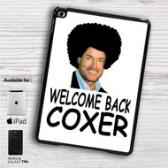 "Welcome Back Coxer iPad 2 3 4 iPad Mini 1 2 3 4 iPad Air 1 2 | Samsung Galaxy Tab 10.1"" Tab 2 7"" Tab 3 7"" Tab 3 8"" Tab 4 7"" Case"