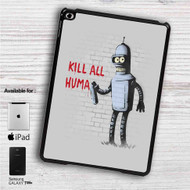 "Bender Futurama Kill All Human iPad 2 3 4 iPad Mini 1 2 3 4 iPad Air 1 2 | Samsung Galaxy Tab 10.1"" Tab 2 7"" Tab 3 7"" Tab 3 8"" Tab 4 7"" Case"