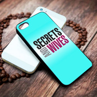 Secrets and Wives on your case iphone 4 4s 5 5s 5c 6 6plus 7 case / cases