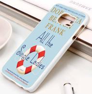 All the Single Ladies A Novel  Dorothea Benton Frank Samsung Galaxy S3 S4 S5 S6 S7 case / cases