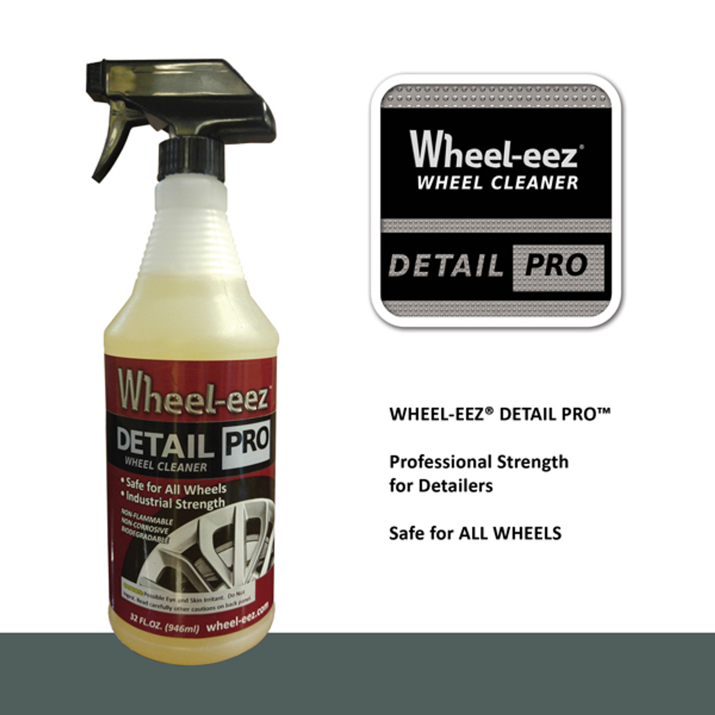 Wheel-eez™ Detail Pro™ offers superior cleaning for ALL WHEEL TYPES and is our strongest. Our Professional Wheel Cleaner can tackle the worst greasy brake dust, dirt, and grime! Safer and Non-Corrosive: Wheel-eez® Detail Pro™ is designed to be non corrosive, unlike most other heavy duty wheel cleaners. It's Environmentally Friendly and is Biodegradable.