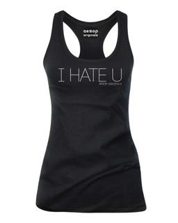 I Hate U - Tank Top Aesop Originals Clothing (Black)
