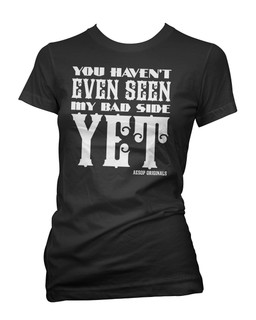You Haven't Even Seen My Bad Side Yet - Tee Shirt Aesop Originals Clothing (Black)