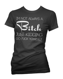 Im Not Always A Bitch Just Kidding Go Fuck Yourself - Tee Shirt Aesop Originals Clothing (Black)