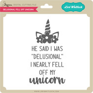 Delusional Fell Off Unicorn