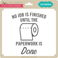 No Job is Finished Paperwork