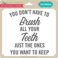 You Don't Have to Brush Your Teeth