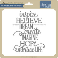 Inspire Believe Dream Etc