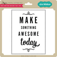 Make Something Awesome Today Vinyl