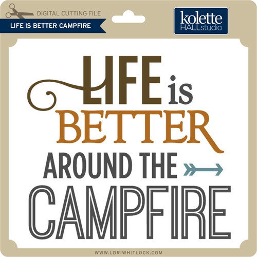 Life Is Better Campfire Lori Whitlock S Svg Shop