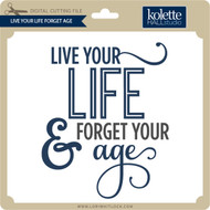 Live Life Forget Age