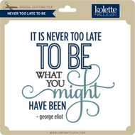 Never Too Late To Be