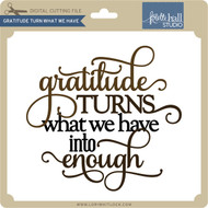 Gratitude Turns Have Into Enough