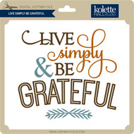 Live Simply Be Grateful