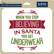 Stop Believing in Santa Underwear