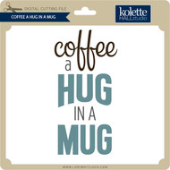 Coffee A Hug In A Mug