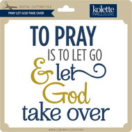 Pray Let God Take Over