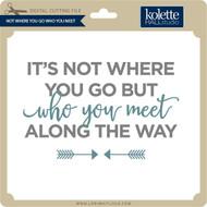 Not Where You Go Who You Meet