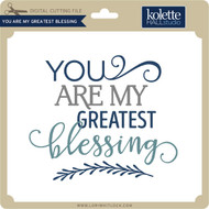 You Are My Greatest Blessing