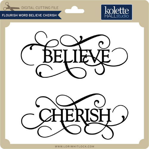 Flourish Word Believe Cherish - Lori Whitlock's SVG Shop