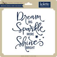 Dream Big Sparkle More Shine Bright