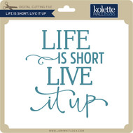 Life is Short Live It Up