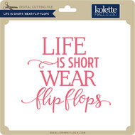 Life is Short Wear Flip Flops