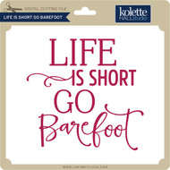 Life is Short Go Barefoot