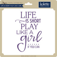 Life is Short Play Like a Girl