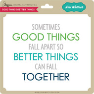 Good Things Better Things