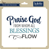 Praise God From Whom