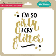 Baby T-Shirt: So Girly I Cry Glitter