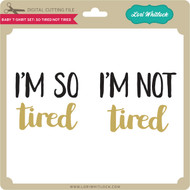Baby T-Shirt Set: So Tired Not Tired